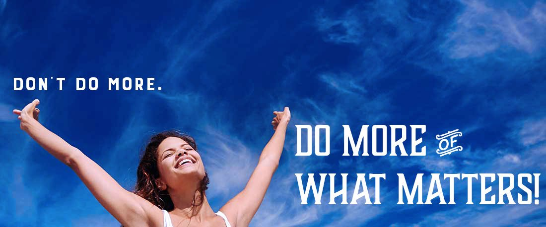 smiling young woman arms upraised with text don't do more, do more of what matters